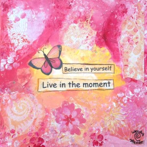 believe in yourself and live in the moment